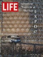 Life Magazine, April 28, 1967 - Montreal's Expo '67