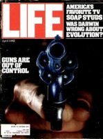 Life Magazine, April 1, 1982 - Are Guns Out Of Control?